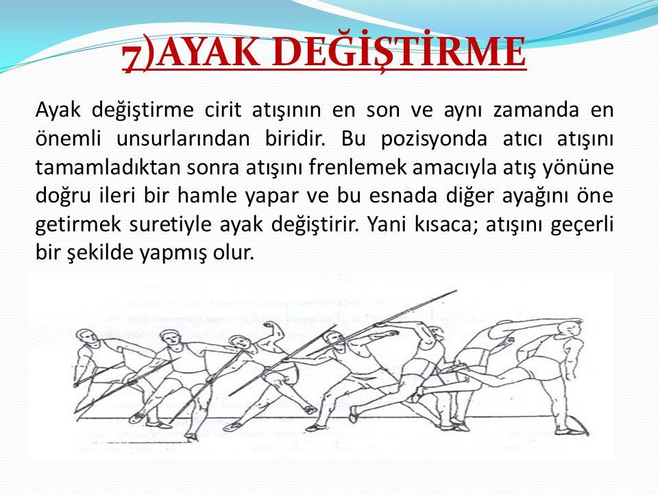 7)AYAK DEĞİŞTİRME Ayak değiştirme cirit atışının en son ve aynı zamanda en önemli unsurlarından biridir. Bu pozisyonda atıcı atışını tamamladıktan son