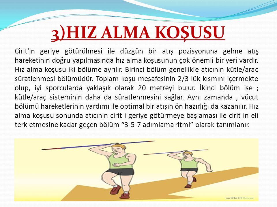 3)HIZ ALMA KOŞUSU Cirit'in geriye götürülmesi ile düzgün bir atış pozisyonuna gelme atış hareketinin doğru yapılmasında hız alma koşusunun çok önemli