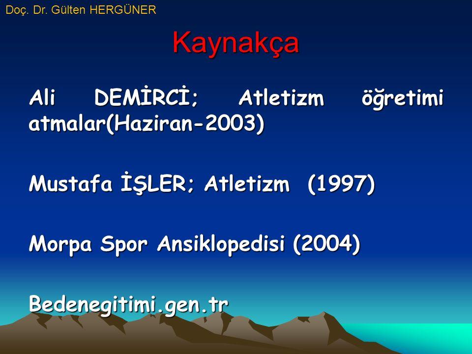 Kaynakça Ali DEMİRCİ; Atletizm öğretimi atmalar(Haziran-2003) Mustafa İŞLER; Atletizm (1997) Morpa Spor Ansiklopedisi (2004) Bedenegitimi.gen.tr Doç.