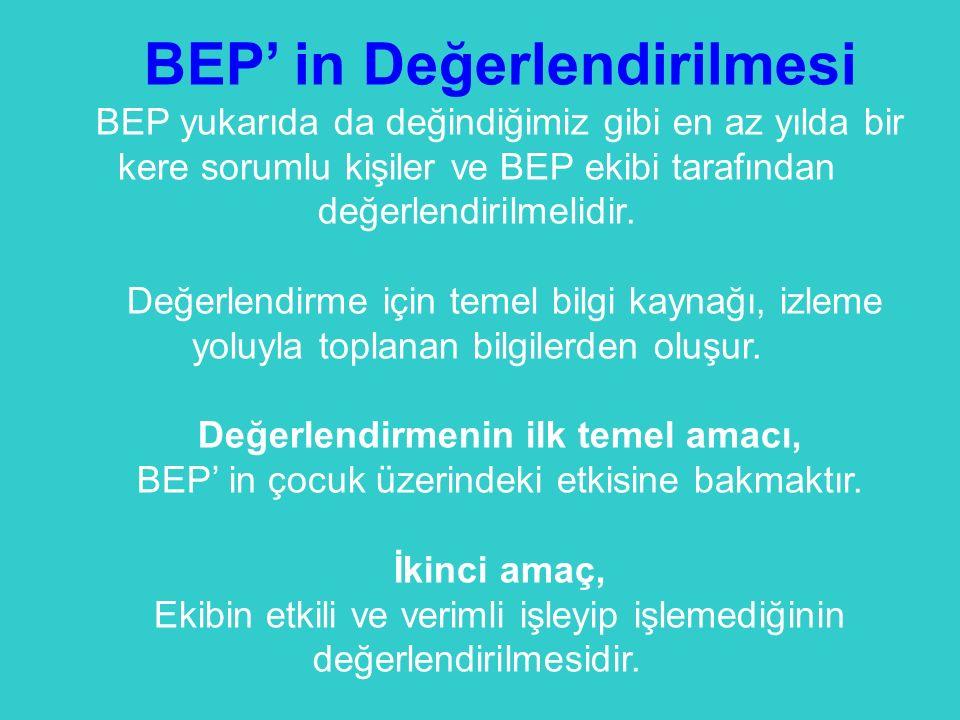 BEP' in Değerlendirilmesi BEP yukarıda da değindiğimiz gibi en az yılda bir kere sorumlu kişiler ve BEP ekibi tarafından değerlendirilmelidir. Değerle