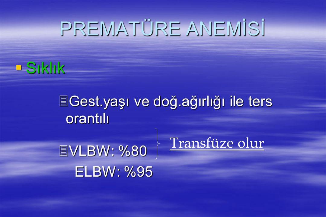 PREMATÜRE ANEMİSİ  Sıklık 3Gest.yaşı ve doğ.ağırlığı ile ters orantılı 3VLBW: %80 ELBW: %95 ELBW: %95 Transfüze olur
