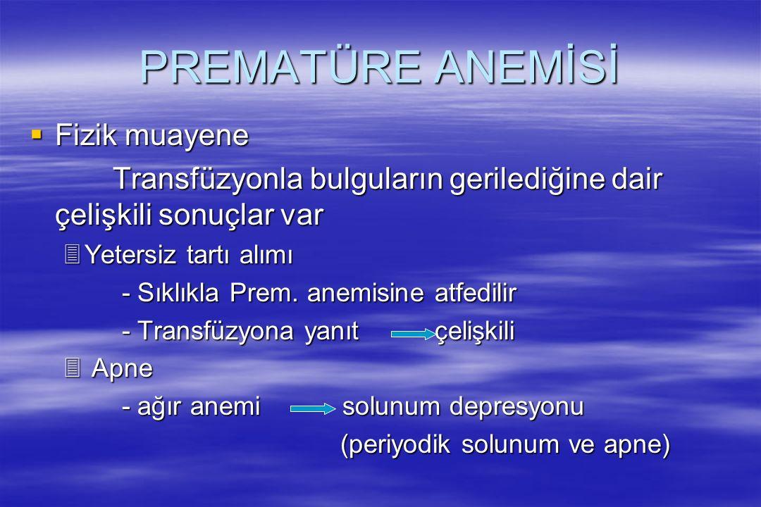 PREMATÜRE ANEMİSİ  Fizik muayene Transfüzyonla bulguların gerilediğine dair çelişkili sonuçlar var Transfüzyonla bulguların gerilediğine dair çelişki