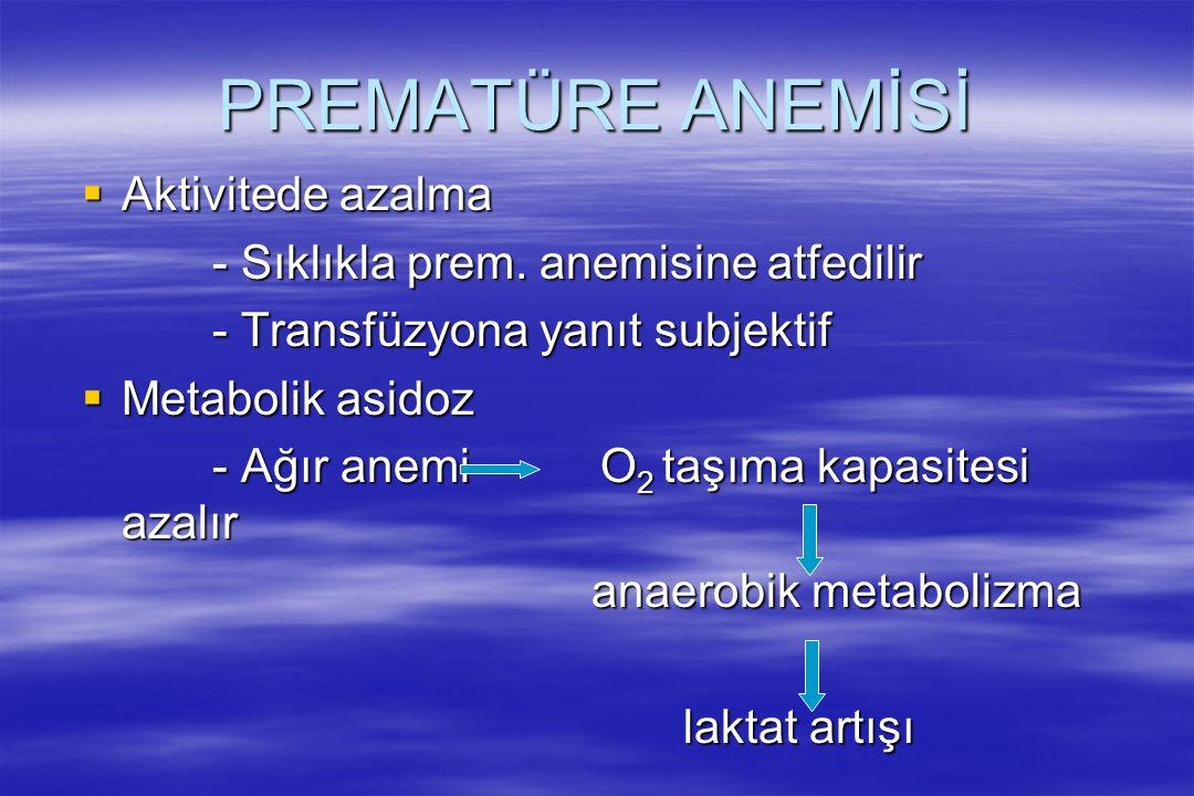 PREMATÜRE ANEMİSİ  Aktivitede azalma - Sıklıkla prem. anemisine atfedilir - Sıklıkla prem. anemisine atfedilir - Transfüzyona yanıt subjektif - Trans