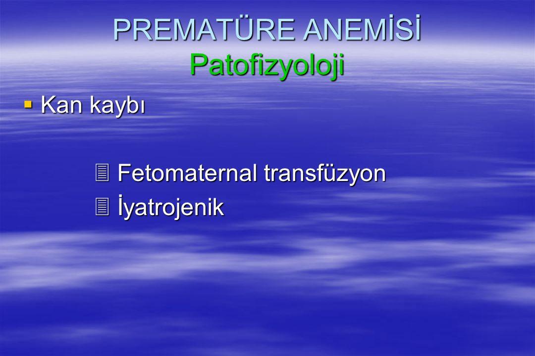 PREMATÜRE ANEMİSİ Patofizyoloji  Kan kaybı 3 Fetomaternal transfüzyon 3 İyatrojenik