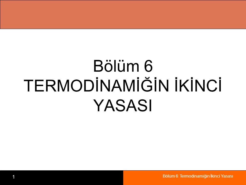 Bölüm 6: Termodinamiğin İkinci Yasası 1 Bölüm 6 TERMODİNAMİĞİN İKİNCİ YASASI