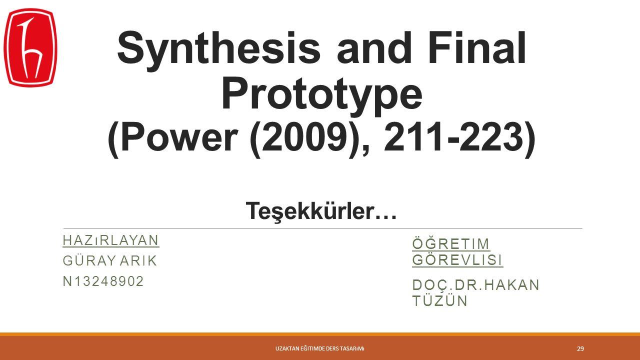 Synthesis and Final Prototype (Power (2009), 211-223) Teşekkürler… HAZıRLAYAN GÜRAY ARIK N13248902 29 ÖĞRETIM GÖREVLISI DOÇ.DR.HAKAN TÜZÜN UZAKTAN EĞITIMDE DERS TASARıMı