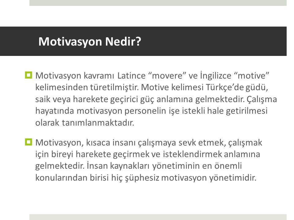 """Motivasyon Nedir?  Motivasyon kavramı Latince """"movere"""" ve İngilizce """"motive"""" kelimesinden türetilmiştir. Motive kelimesi Türkçe'de güdü, saik veya ha"""
