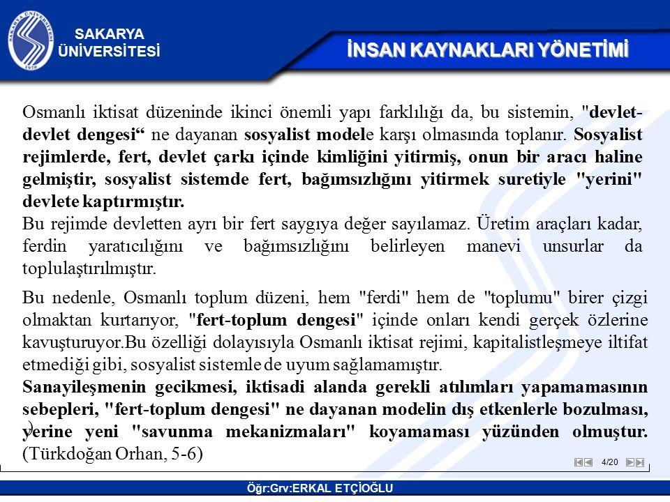 4/20 SAKARYA ÜNİVERSİTESİ Öğr:Grv:ERKAL ETÇİOĞLU İNSAN KAYNAKLARI YÖNETİMİ İNSAN KAYNAKLARI YÖNETİMİ ) Osmanlı iktisat düzeninde ikinci önemli yapı farklılığı da, bu sistemin, devlet- devlet dengesi ne dayanan sosyalist modele karşı olmasında toplanır.