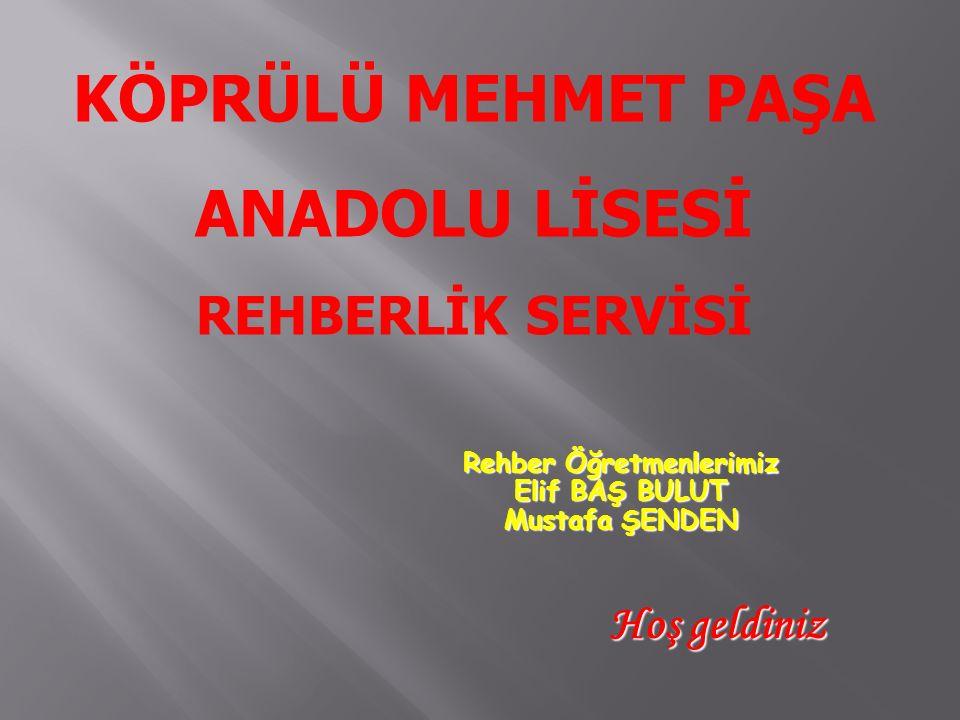 Rehber Öğretmenlerimiz Elif BAŞ BULUT Mustafa ŞENDEN Hoş geldiniz Hoş geldiniz KÖPRÜLÜ MEHMET PAŞA ANADOLU LİSESİ REHBERLİK SERVİSİ