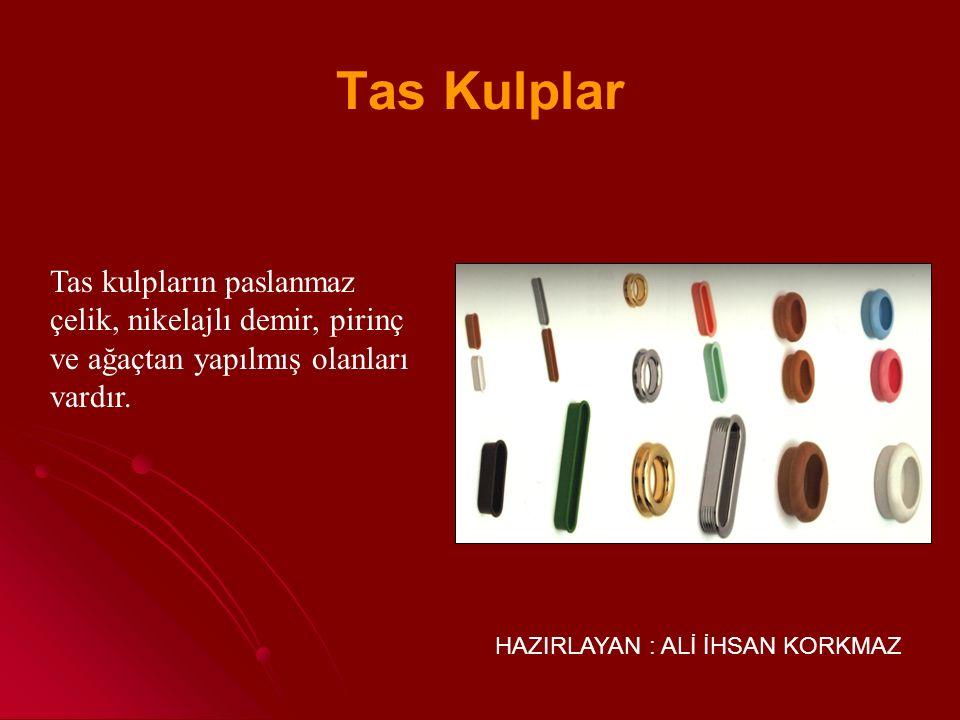 HAZIRLAYAN : ALİ İHSAN KORKMAZ Metal saplar pirinç, bakır, alüminyum, nikelaj yapılmış demir gibi metallerden yapılır.