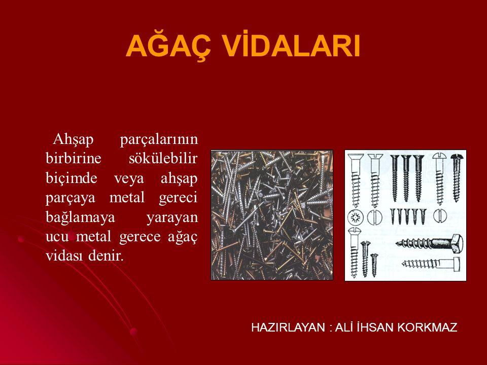 Ahşap parçalarının birbirine sökülebilir biçimde veya ahşap parçaya metal gereci bağlamaya yarayan ucu metal gerece ağaç vidası denir.