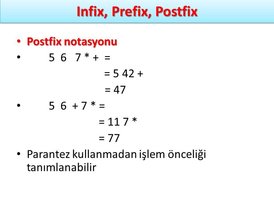 Infix, Prefix, Postfix Postfix notasyonu Postfix notasyonu 5 6 7 * + = = 5 42 + = 47 5 6 + 7 * = = 11 7 * = 77 Parantez kullanmadan işlem önceliği tan