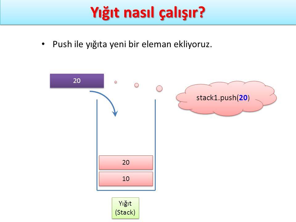 Yığıt nasıl çalışır? Yığıt (Stack) Yığıt (Stack) stack1.push(20 ) Push ile yığıta yeni bir eleman ekliyoruz. 10 20