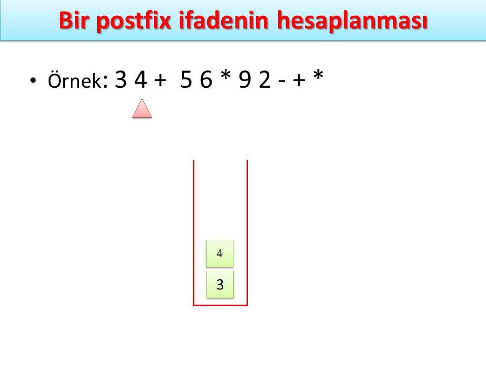 Bir postfix ifadenin hesaplanması Örnek : 3 4 + 5 6 * 9 2 - + * 3 3 4 4