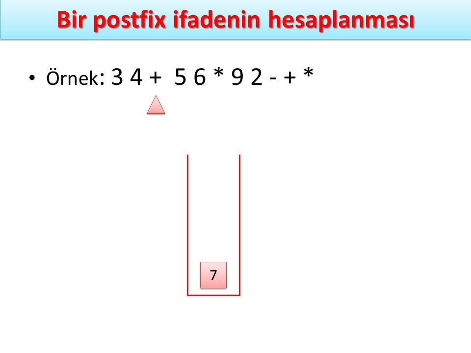 Bir postfix ifadenin hesaplanması Örnek : 3 4 + 5 6 * 9 2 - + * 7 7
