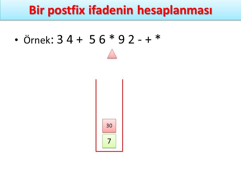 Bir postfix ifadenin hesaplanması Örnek : 3 4 + 5 6 * 9 2 - + * 7 7 30