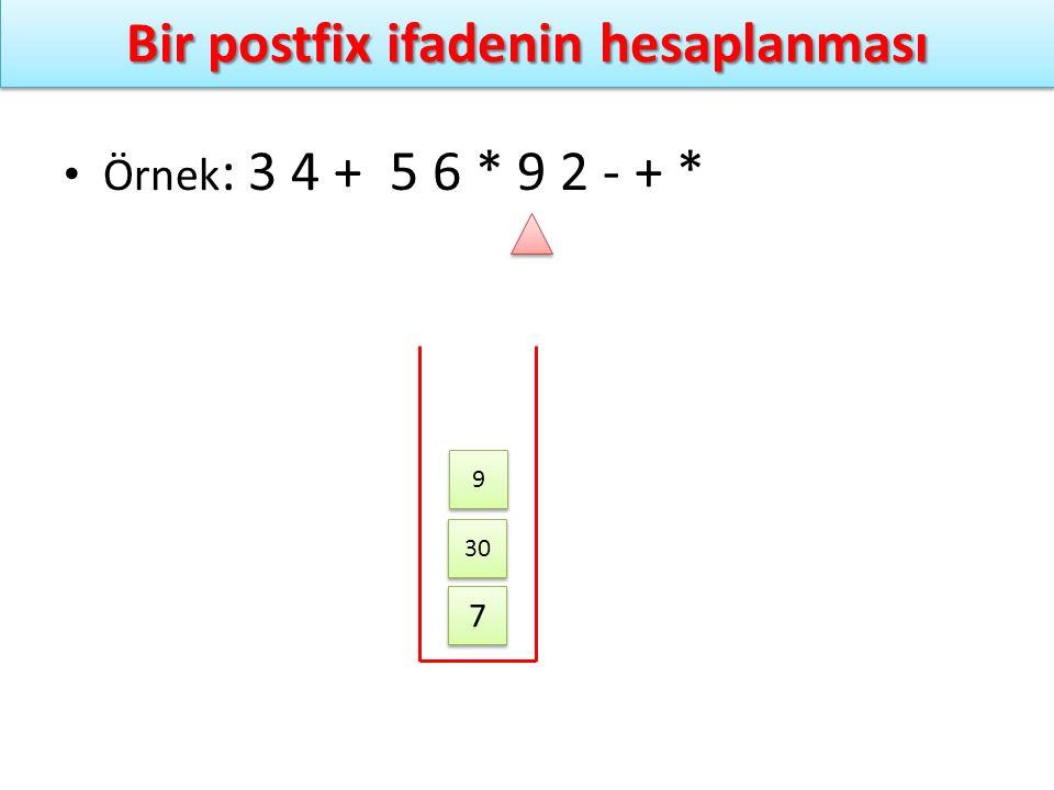 Bir postfix ifadenin hesaplanması Örnek : 3 4 + 5 6 * 9 2 - + * 7 7 30 9 9