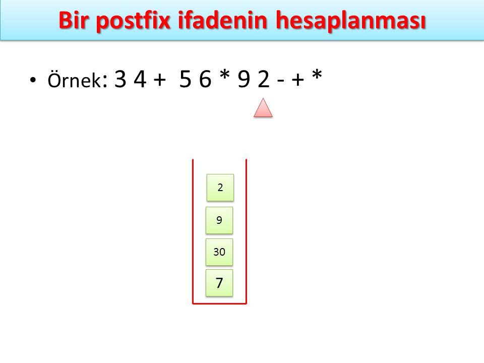 Bir postfix ifadenin hesaplanması Örnek : 3 4 + 5 6 * 9 2 - + * 7 7 30 9 9 2 2