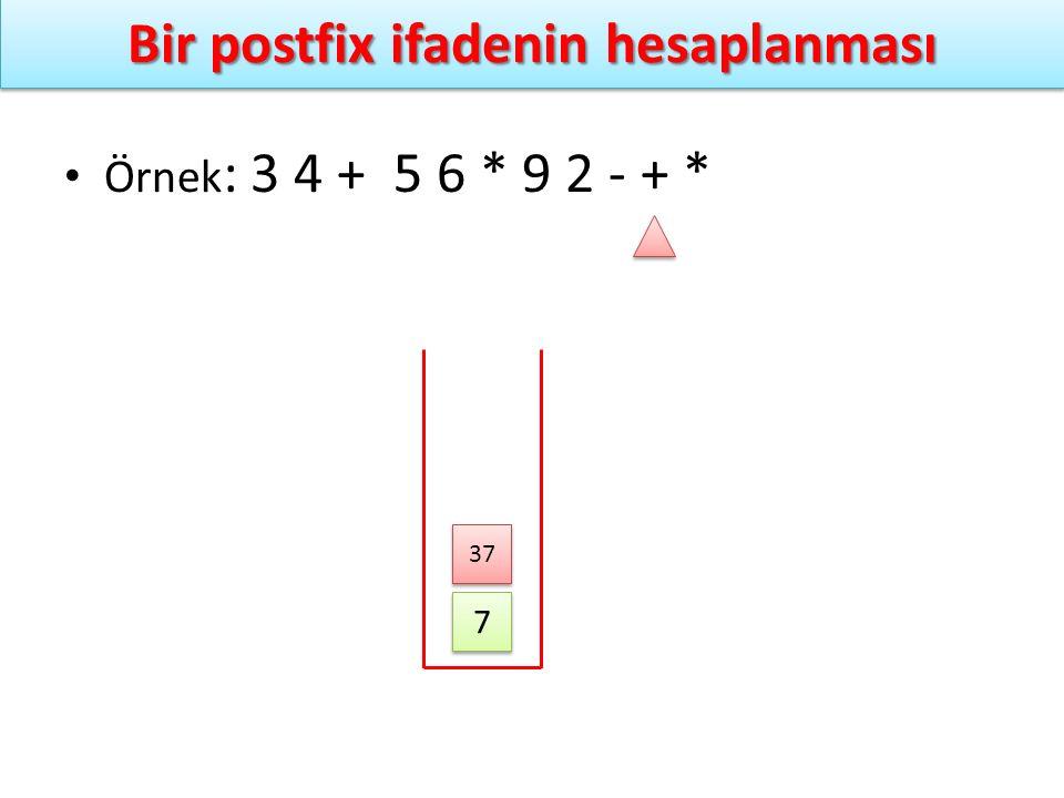 Bir postfix ifadenin hesaplanması Örnek : 3 4 + 5 6 * 9 2 - + * 7 7 37