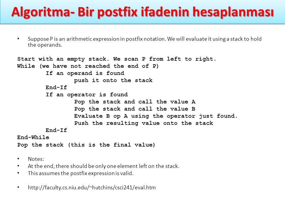 Algoritma- Bir postfix ifadenin hesaplanması Suppose P is an arithmetic expression in postfix notation. We will evaluate it using a stack to hold the