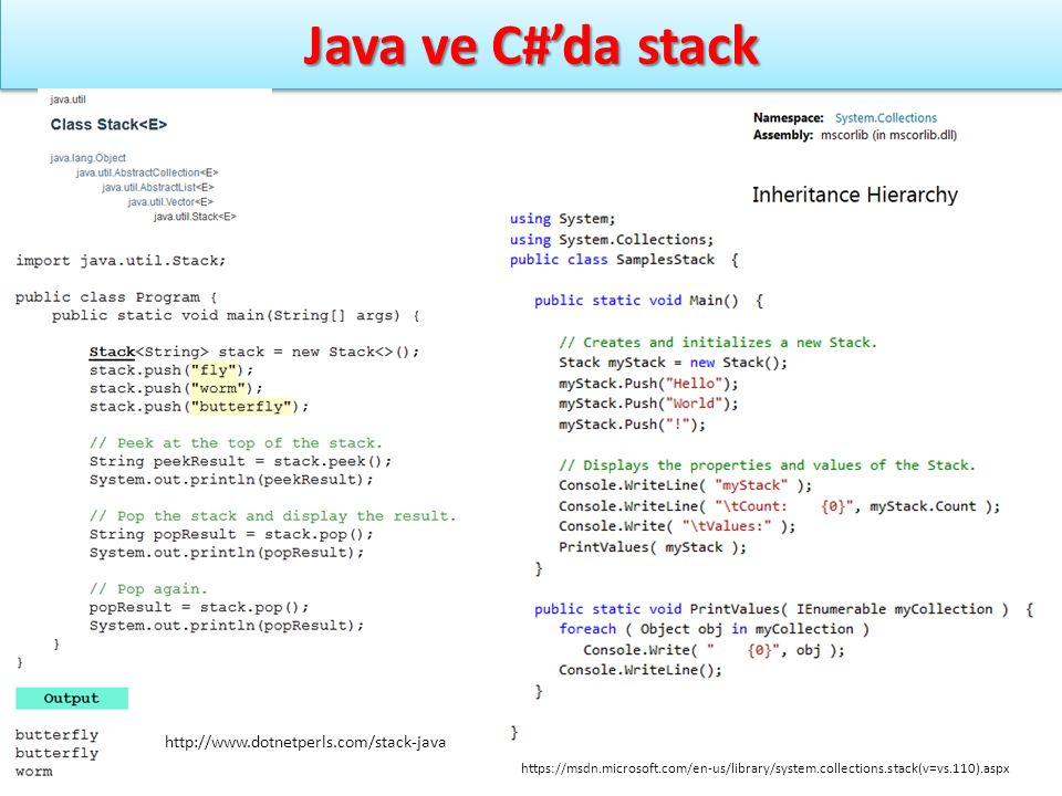 Java ve C#'da stack https://msdn.microsoft.com/en-us/library/system.collections.stack(v=vs.110).aspx http://www.dotnetperls.com/stack-java