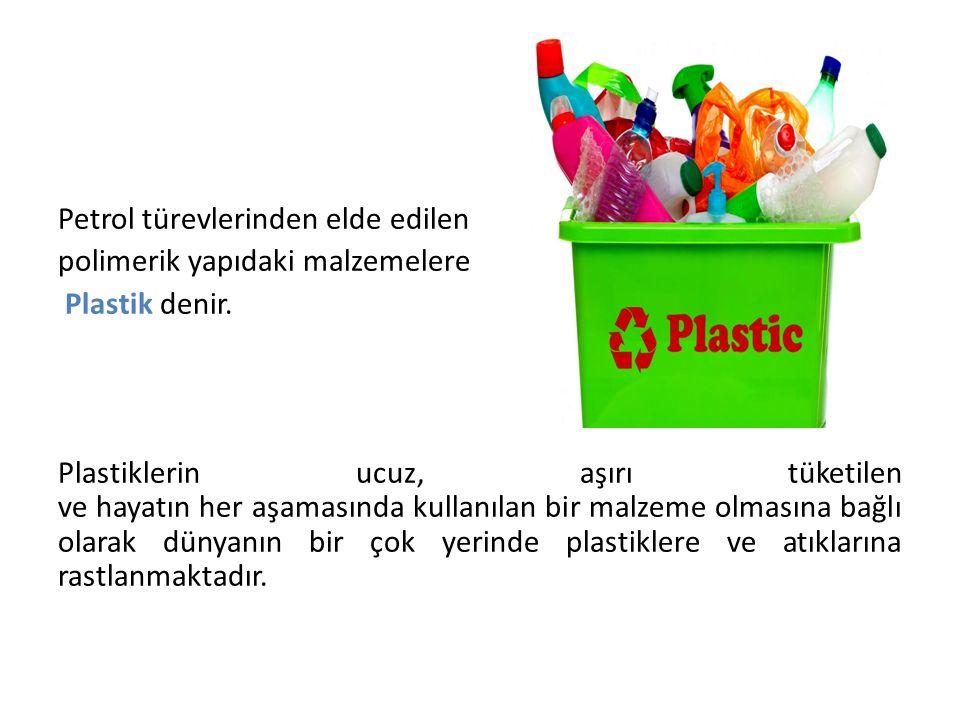 Petrol türevlerinden elde edilen polimerik yapıdaki malzemelere Plastik denir. Plastiklerin ucuz, aşırı tüketilen ve hayatın her aşamasında kullanılan