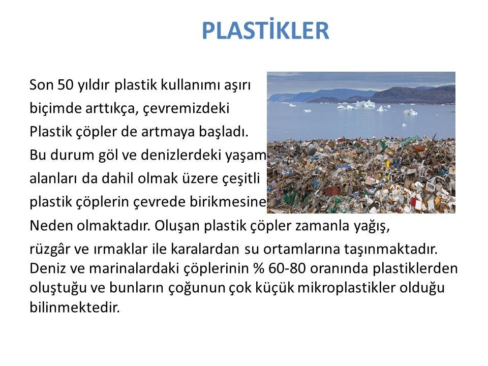PLASTİKLER Son 50 yıldır plastik kullanımı aşırı biçimde arttıkça, çevremizdeki Plastik çöpler de artmaya başladı. Bu durum göl ve denizlerdeki yaşam