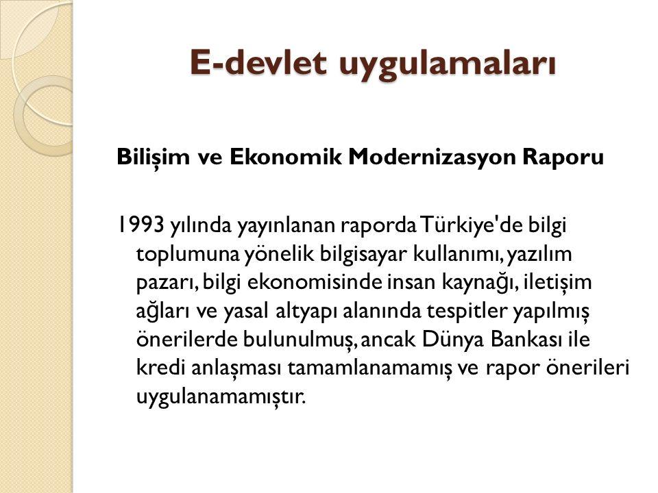 E-devlet uygulamaları Türkiye Ulusal Enformasyon Altyapısı Ana planı (TUENA)-1999 Türkiye nin enformasyon politikalarının belirlenmesi amacıyla enformasyon teknolojileri altyapı ve kullanımı, bu alandaki düzenlemeler ve yönelimler gibi alanlarda dünyadaki genel e ğ ilimler, Türkiye deki mevcut durum, gelece ğ e dönük vizyon ve hedefler ile kurumsal yapılanma önerileri sunulmuştur.