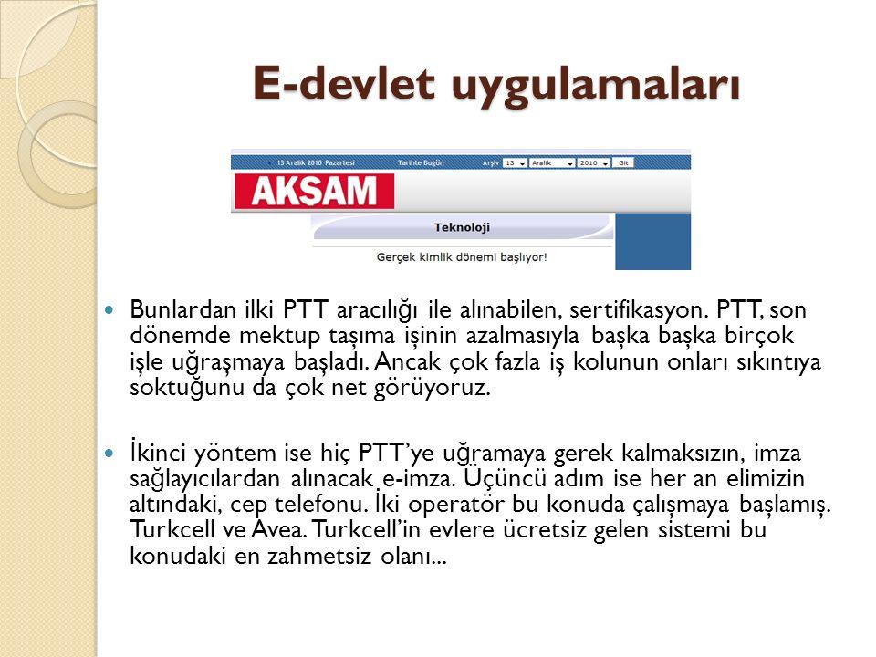 E-devlet uygulamaları Bunlardan ilki PTT aracılı ğ ı ile alınabilen, sertifikasyon.