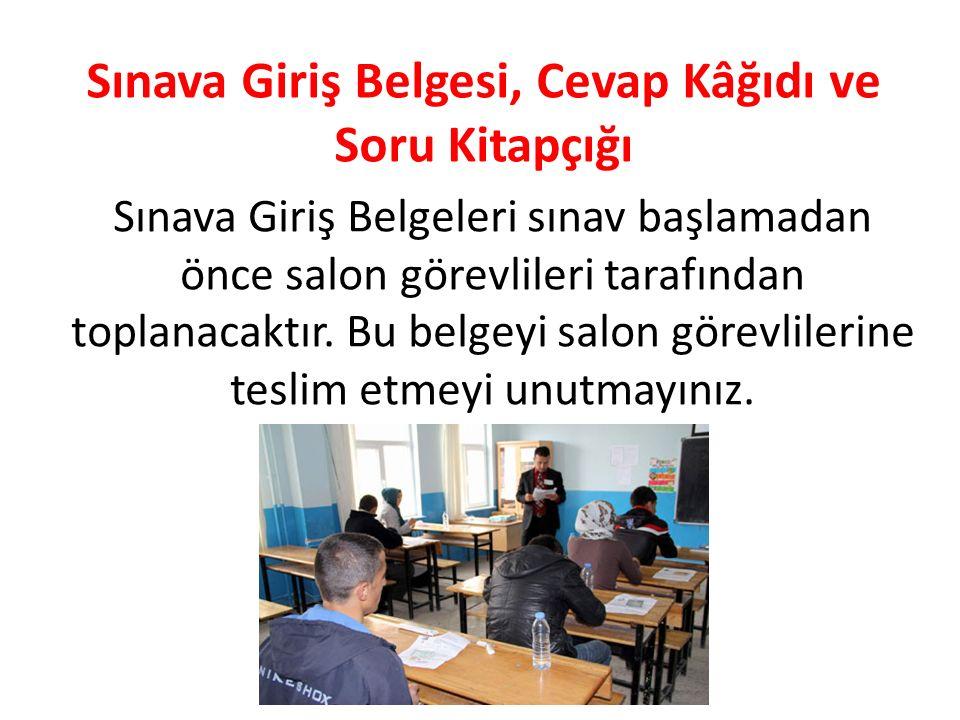 Sınava Giriş Belgeleri sınav başlamadan önce salon görevlileri tarafından toplanacaktır.