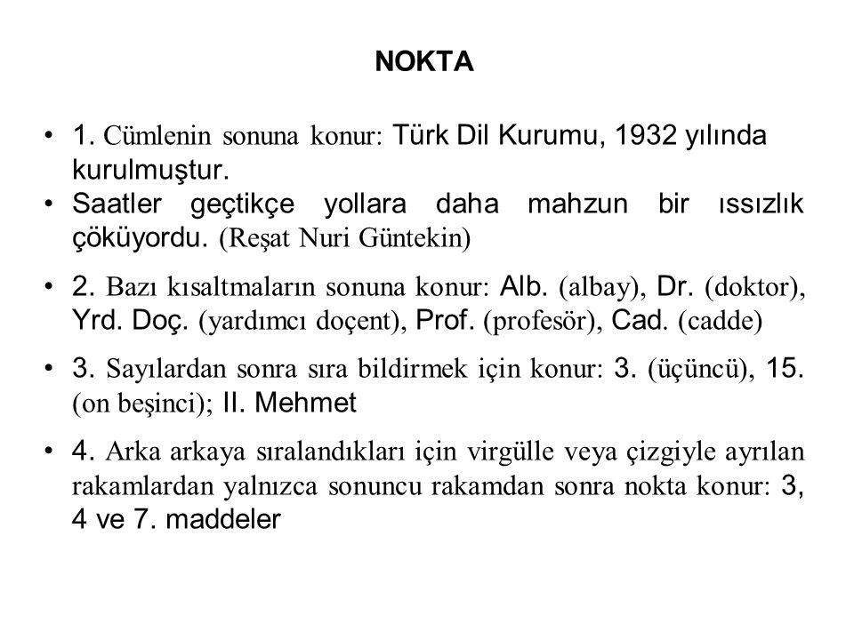 NOKTA 1. Cümlenin sonuna konur: Türk Dil Kurumu, 1932 yılında kurulmuştur. Saatler geçtikçe yollara daha mahzun bir ıssızlık çöküyordu. (Reşat Nuri G