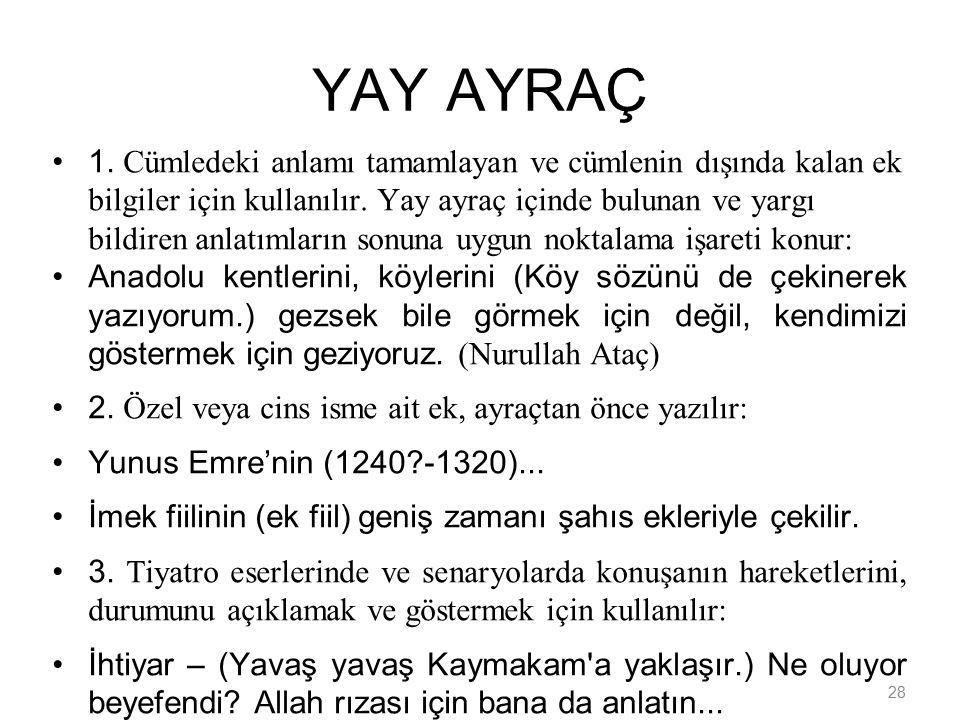 28 YAY AYRAÇ 1. Cümledeki anlamı tamamlayan ve cümlenin dışında kalan ek bilgiler için kullanılır.