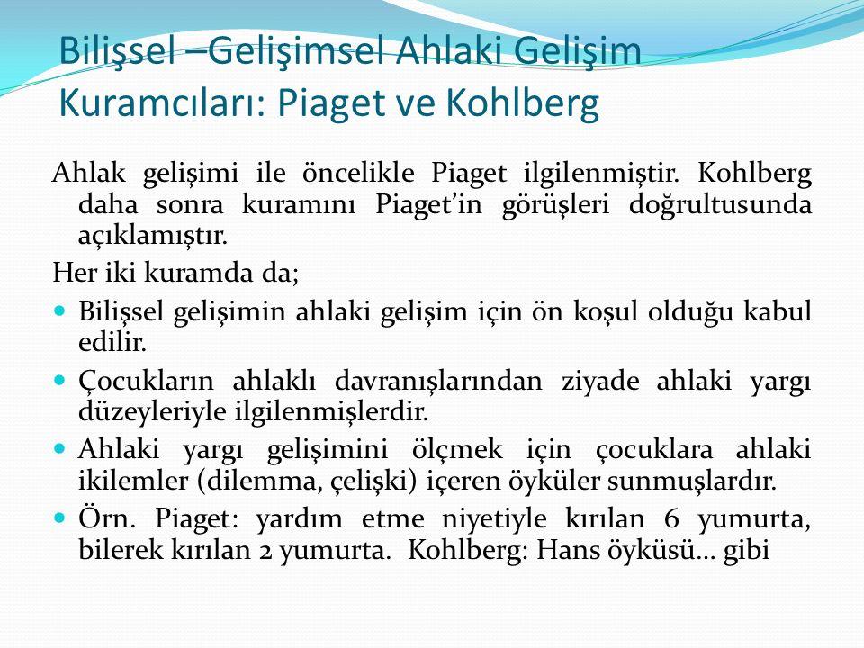 Bilişsel –Gelişimsel Ahlaki Gelişim Kuramcıları: Piaget ve Kohlberg Ahlak gelişimi ile öncelikle Piaget ilgilenmiştir. Kohlberg daha sonra kuramını Pi