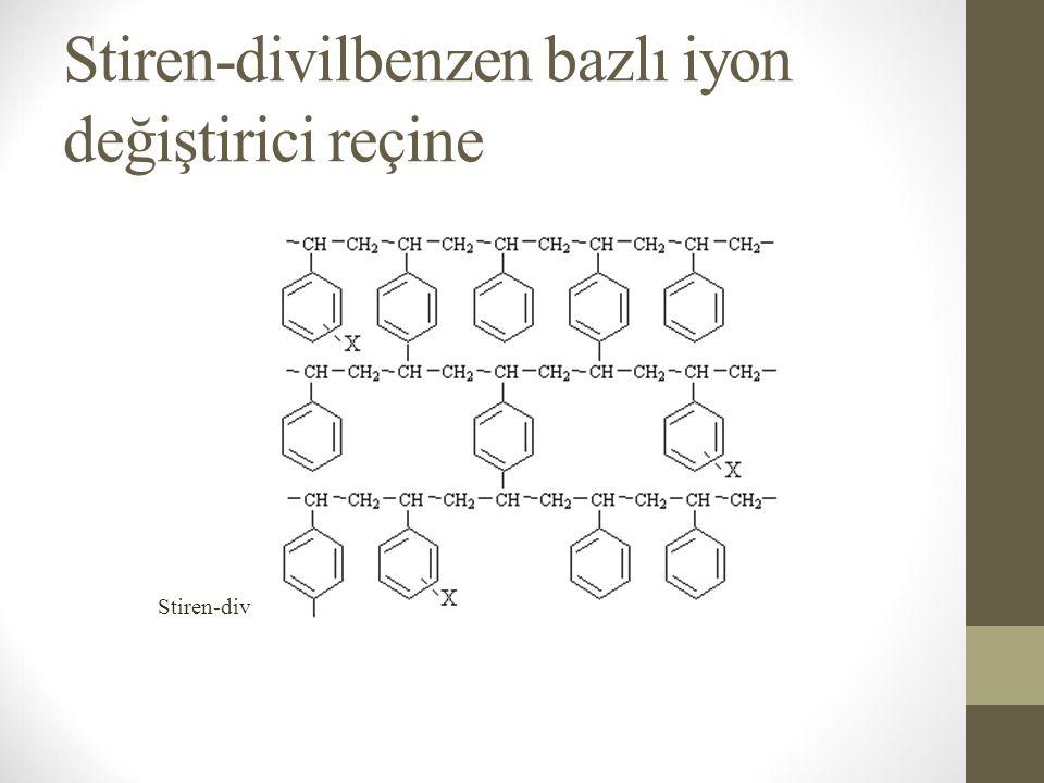Stiren-divilbenzen bazlı iyon değiştirici reçine Stiren-divilbenzen kopolimer X=iyonojik/fonksiyonel grup