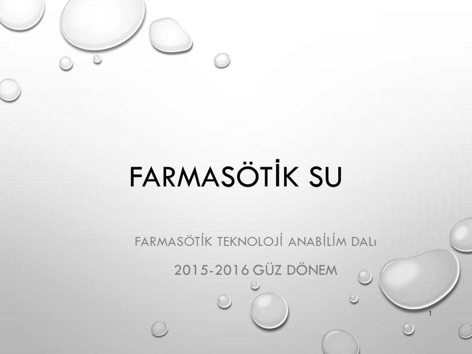 FARMASÖT İ K SU FARMASÖT İ K TEKNOLOJ İ ANAB İ L İ M DALı 2015-2016 GÜZ DÖNEM 1