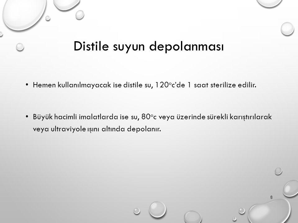 Distile suyun depolanması Hemen kullanılmayacak ise distile su, 120 o c'de 1 saat sterilize edilir.