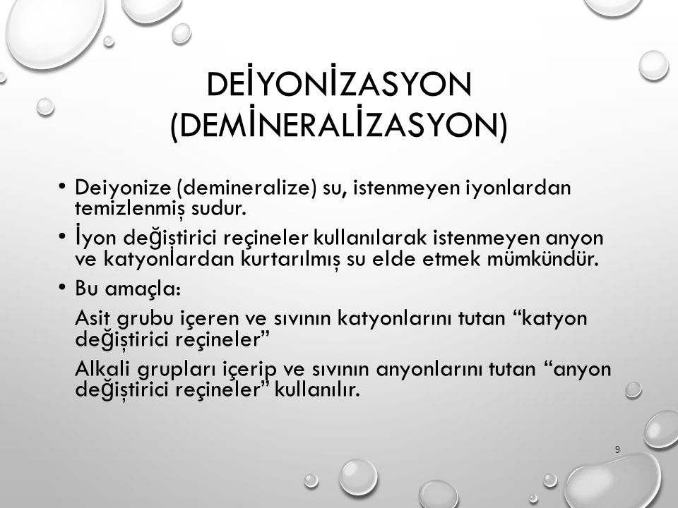 DE İ YON İ ZASYON (DEM İ NERAL İ ZASYON) Deiyonize (demineralize) su, istenmeyen iyonlardan temizlenmiş sudur.