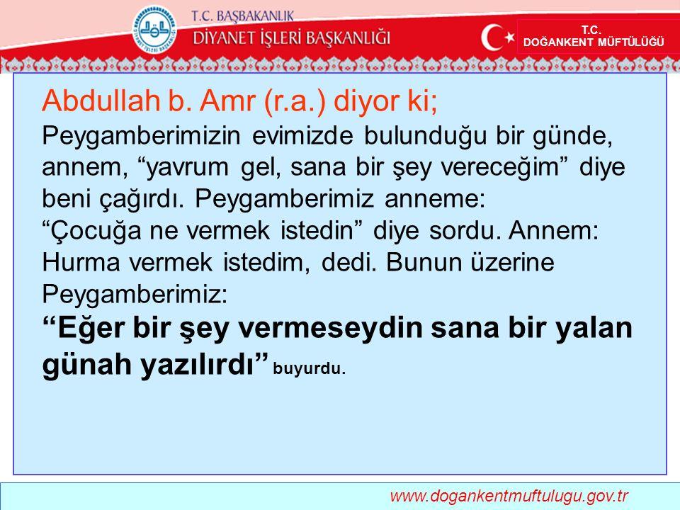 """www.dogankentmuftulugu.gov.tr Abdullah b. Amr (r.a.) diyor ki; Peygamberimizin evimizde bulunduğu bir günde, annem, """"yavrum gel, sana bir şey vereceği"""