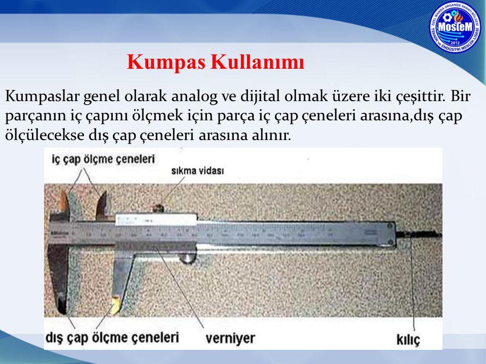 Kumpas Kullanımı Kumpaslar genel olarak analog ve dijital olmak üzere iki çeşittir. Bir parçanın iç çapını ölçmek için parça iç çap çeneleri arasına,d