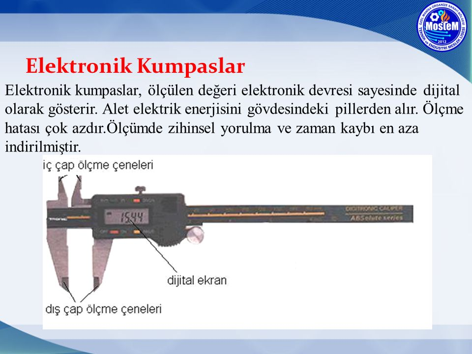 Elektronik Kumpaslar Elektronik kumpaslar, ölçülen değeri elektronik devresi sayesinde dijital olarak gösterir. Alet elektrik enerjisini gövdesindeki