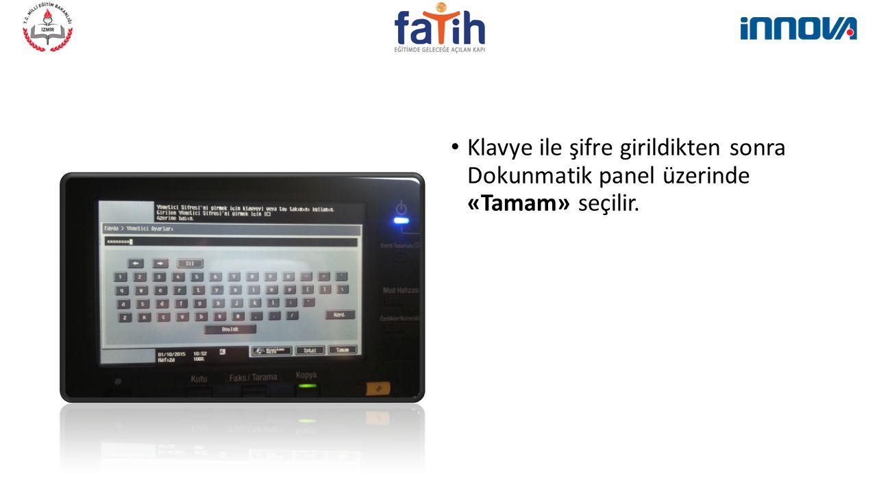 Klavye ile şifre girildikten sonra Dokunmatik panel üzerinde «Tamam» seçilir.