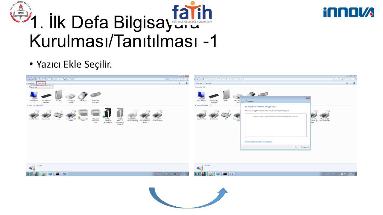 1. İlk Defa Bilgisayara Kurulması/Tanıtılması -1 Yazıcı Ekle Seçilir.