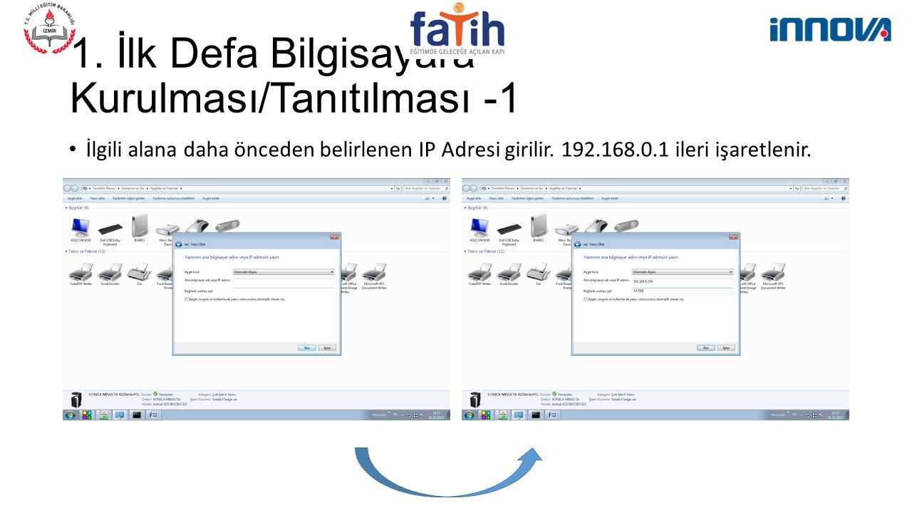 1. İlk Defa Bilgisayara Kurulması/Tanıtılması -1 İlgili alana daha önceden belirlenen IP Adresi girilir. 192.168.0.1 ileri işaretlenir.