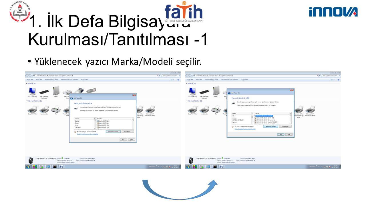 1. İlk Defa Bilgisayara Kurulması/Tanıtılması -1 Yüklenecek yazıcı Marka/Modeli seçilir.