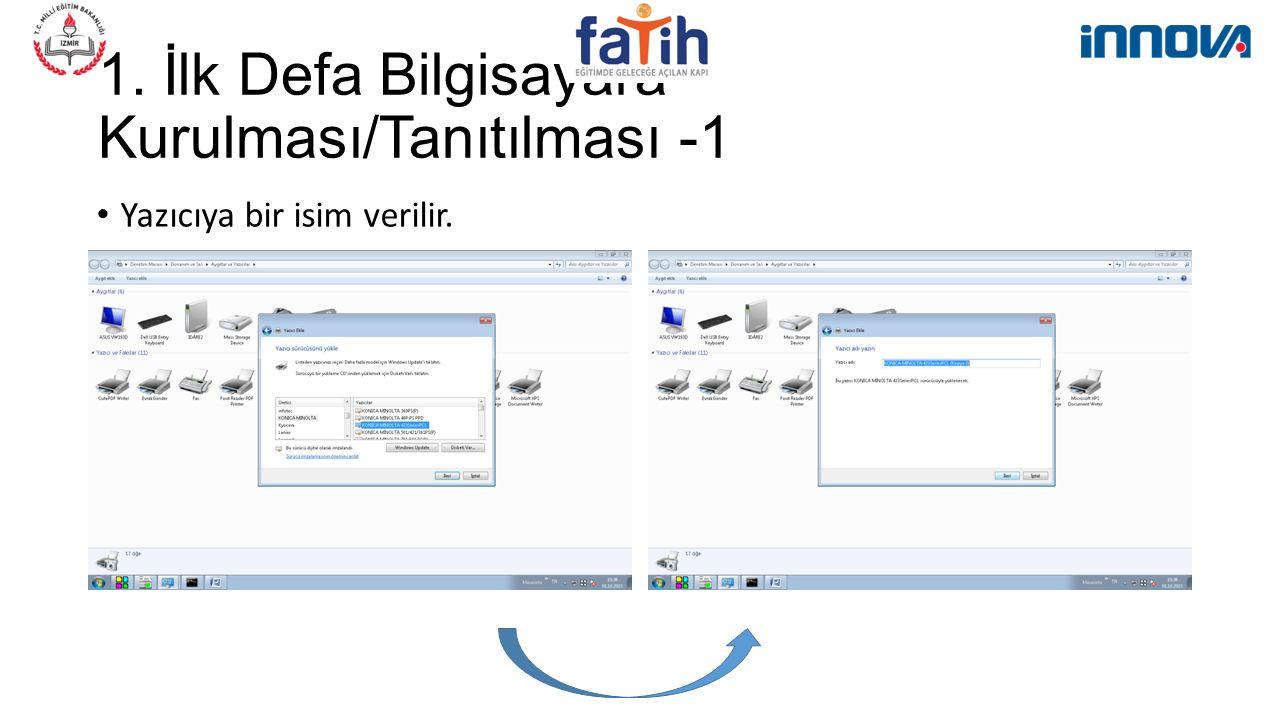 1. İlk Defa Bilgisayara Kurulması/Tanıtılması -1 Yazıcıya bir isim verilir.