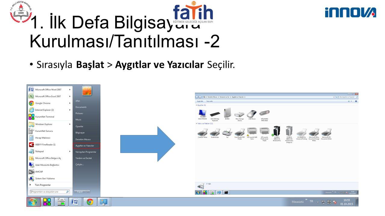 1. İlk Defa Bilgisayara Kurulması/Tanıtılması -2 Sırasıyla Başlat > Aygıtlar ve Yazıcılar Seçilir.