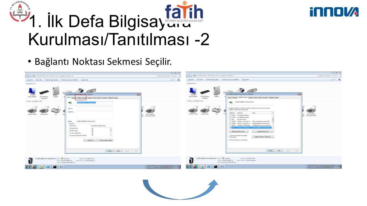 1. İlk Defa Bilgisayara Kurulması/Tanıtılması -2 Bağlantı Noktası Sekmesi Seçilir.