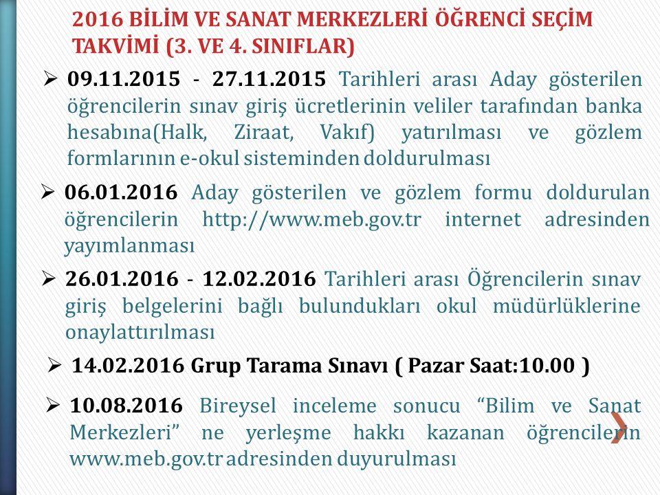 2016 BİLİM VE SANAT MERKEZLERİ ÖĞRENCİ SEÇİM TAKVİMİ (3. VE 4. SINIFLAR)  09.11.2015 - 27.11.2015 Tarihleri arası Aday gösterilen öğrencilerin sınav