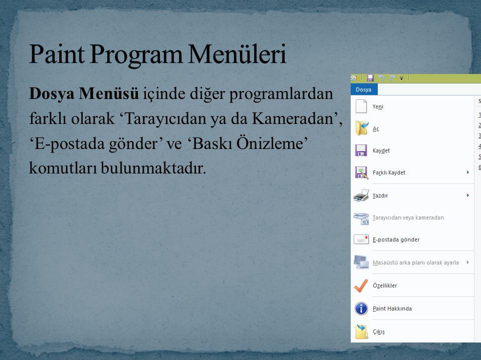 Dosya Menüsü içinde diğer programlardan farklı olarak 'Tarayıcıdan ya da Kameradan', 'E-postada gönder' ve 'Baskı Önizleme' komutları bulunmaktadır.