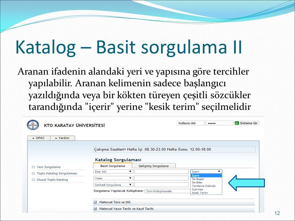 Katalog – Basit sorgulama II Aranan ifadenin alandaki yeri ve yapısına göre tercihler yapılabilir.